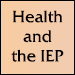 """""""Health and the IEP"""" in black on light orange background."""